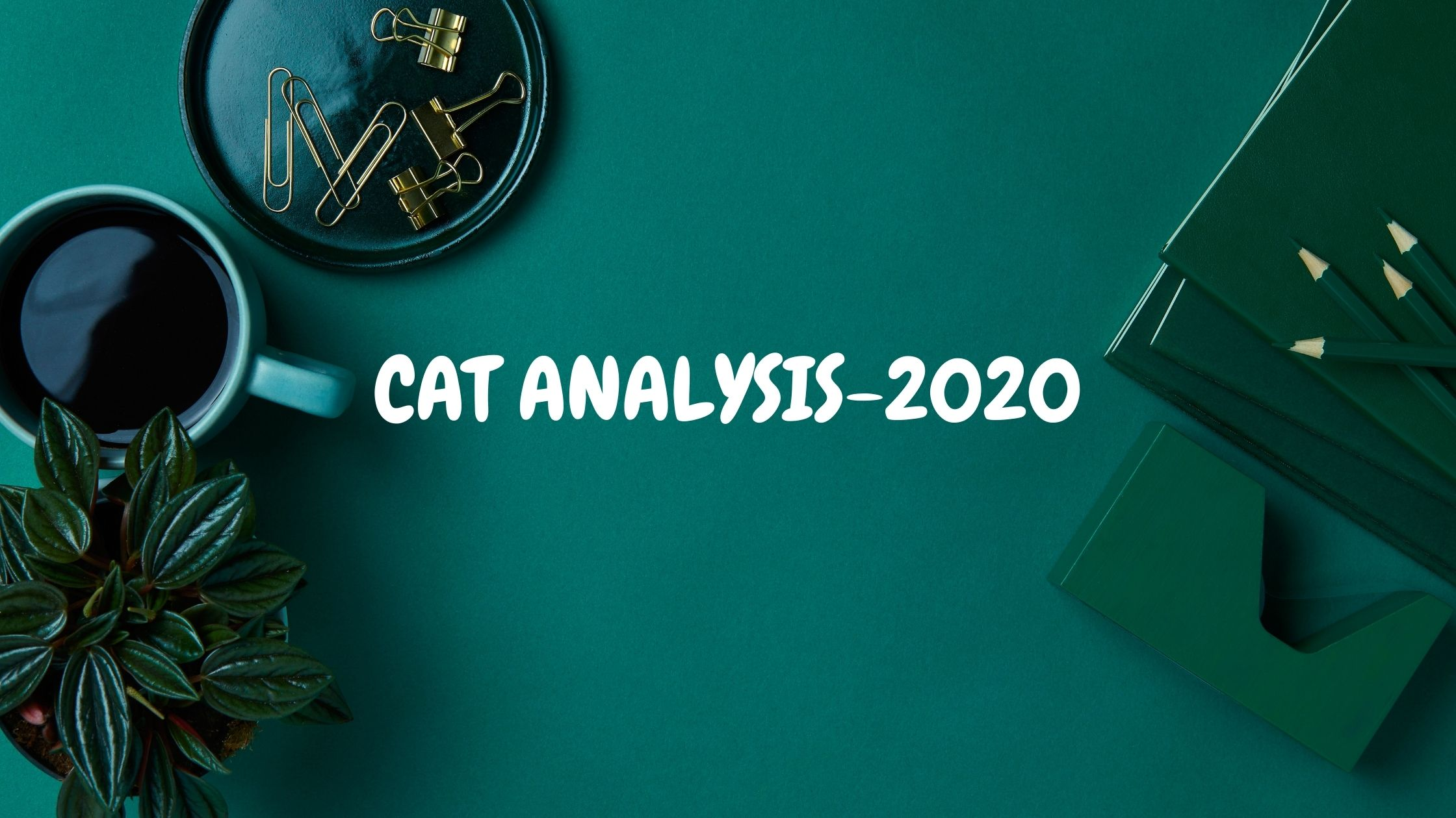 CAT Analysis 2020: Brief Overview & Paper Analysis