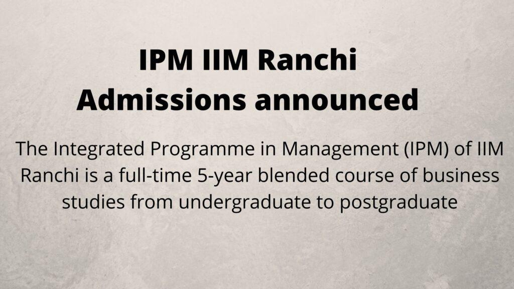 IPM IIM Ranchi Admissions announced