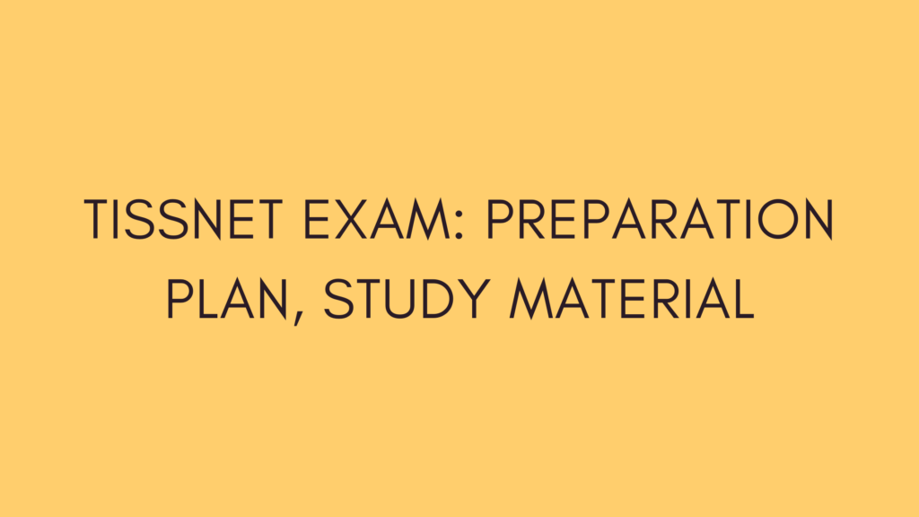 tissnet exam, TISSNET Exam 2022, Preparation Plan, Strategy, Study Material