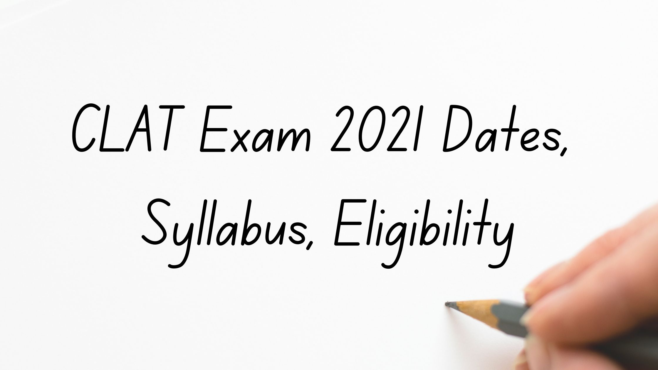 CLAT Exam 2021: CLAT Exam Dates, Syllabus, Eligibility