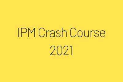 IPM Crash Course 2021